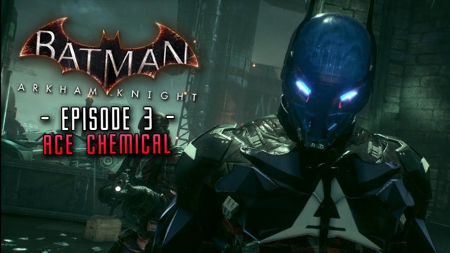 Batman Arkham Knight: Part 3 Ace Chemical