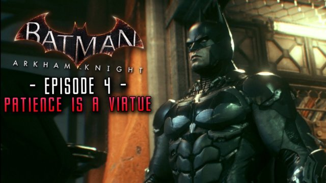 Batman Arkham Knight: Part 4 Patience is a virtue