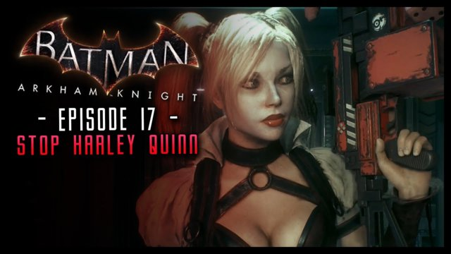 Batman Arkham Knight: PART 17 Stop Harley Quinn!