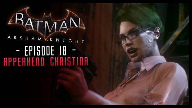 Batman Arkham Knight: PART 18 Capture Christina Bell