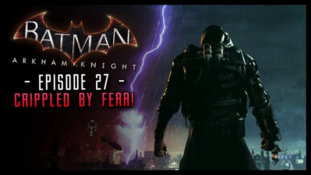 Batman Arkham Knight: PART 27 Crippled by FEAR