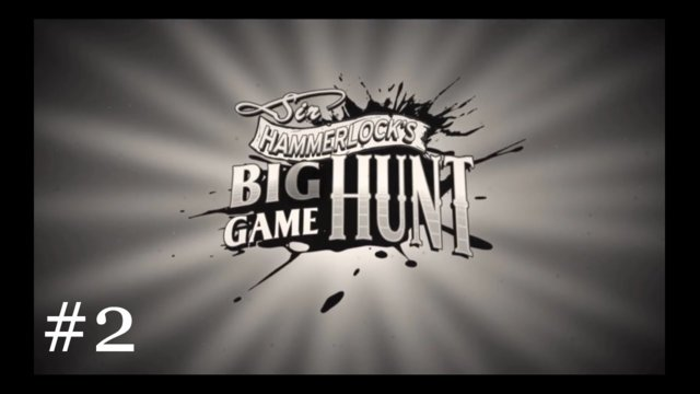 Sir Hammerlock's Big Game Hunt [2] | Let's Try That Again...