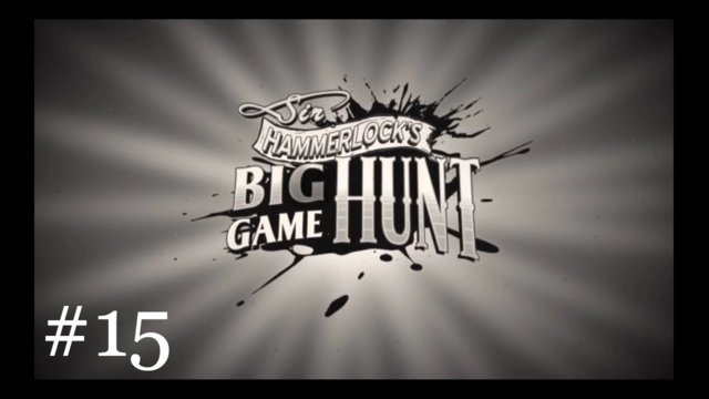 Sir Hammerlock's Big Game Hunt [15] | Screw That Noise