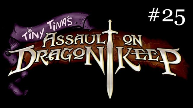 Tiny Tina's Assault on Dragon Keep [25] | It's BADASS TIME!