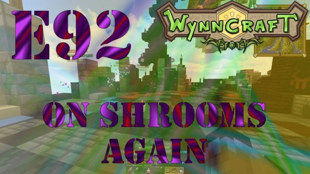 "Let's Play Wynncraft Episode 92 ""On Shrooms Again"""