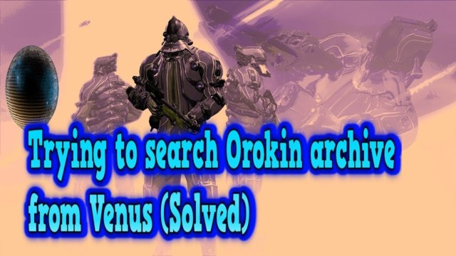 Lost in WarFrame as trying to search Orokin archive from Venus (Solved)