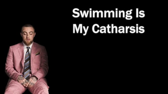 Swimming Is My Catharsis (Mac Miller)
