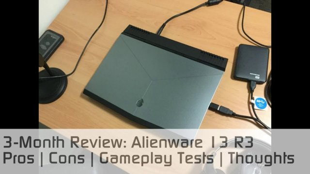 3-Month Review: Alienware 13 R3 - Pros, Cons, Gameplay Tests, Thoughts