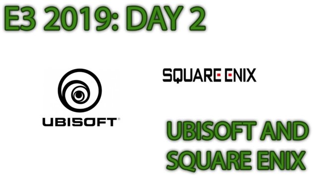 E3 2019: Ubisoft and Square Enix